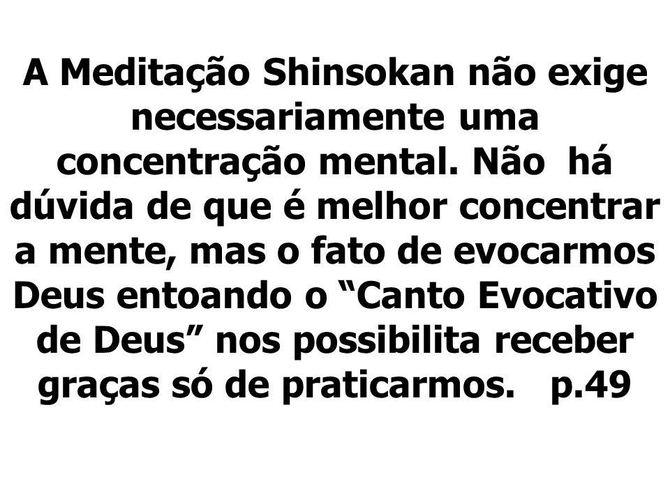 A Meditação Shinsokan não exige necessariamente uma concentração mental.