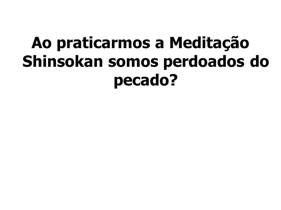 Ao praticarmos a Meditação Shinsokan somos perdoados do pecado