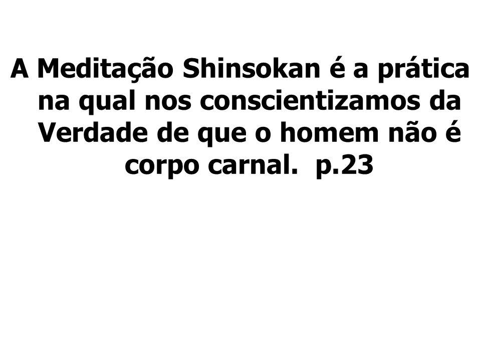 A Meditação Shinsokan é a prática na qual nos conscientizamos da Verdade de que o homem não é corpo carnal.