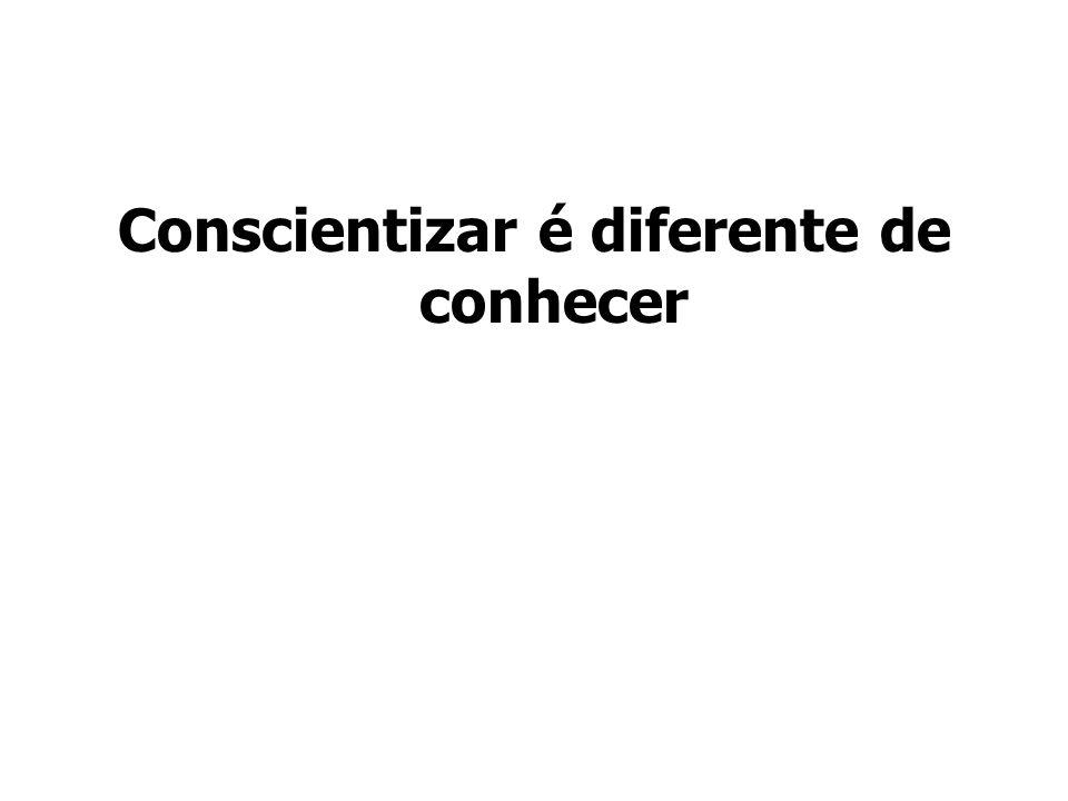 Conscientizar é diferente de conhecer
