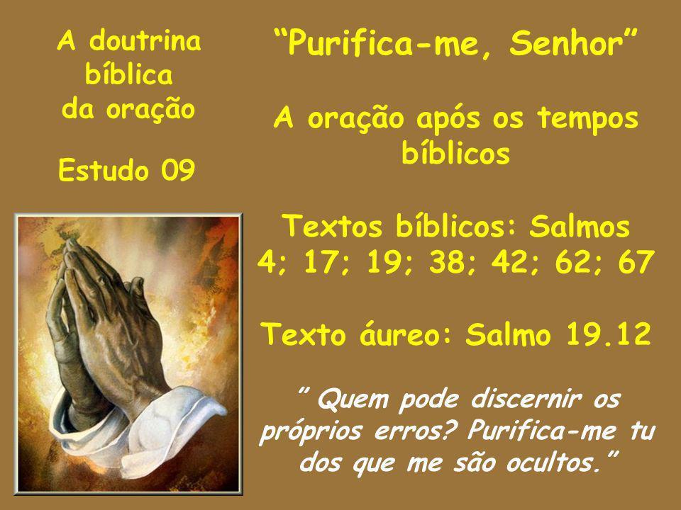 A oração após os tempos bíblicos Textos bíblicos: Salmos