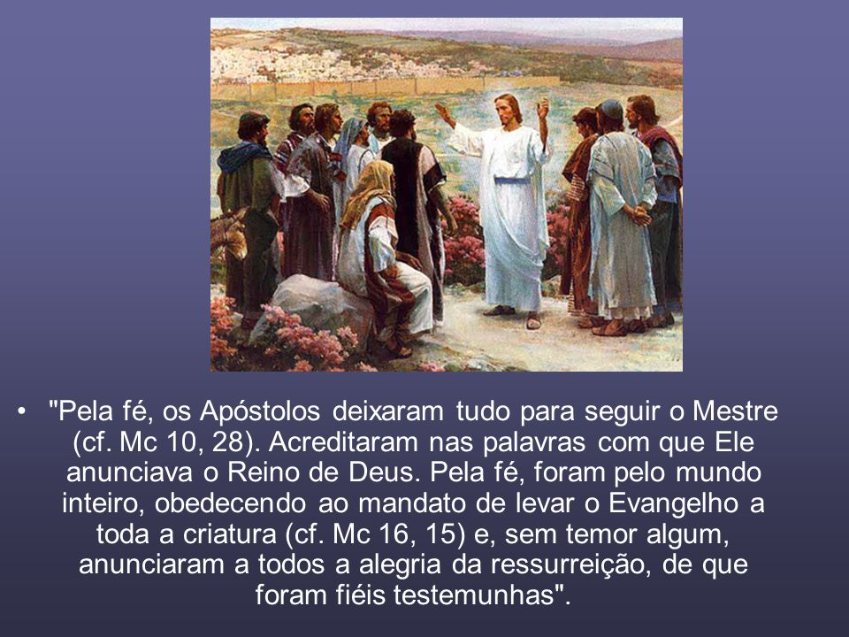Pela fé, os Apóstolos deixaram tudo para seguir o Mestre (cf