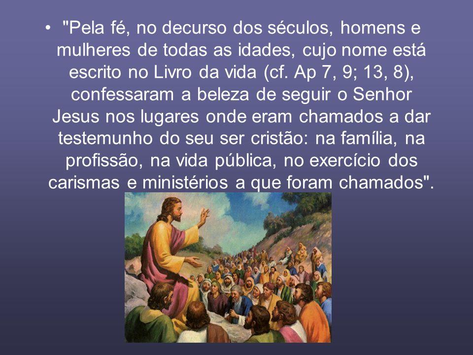 Pela fé, no decurso dos séculos, homens e mulheres de todas as idades, cujo nome está escrito no Livro da vida (cf.