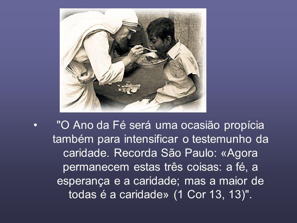 O Ano da Fé será uma ocasião propícia também para intensificar o testemunho da caridade.
