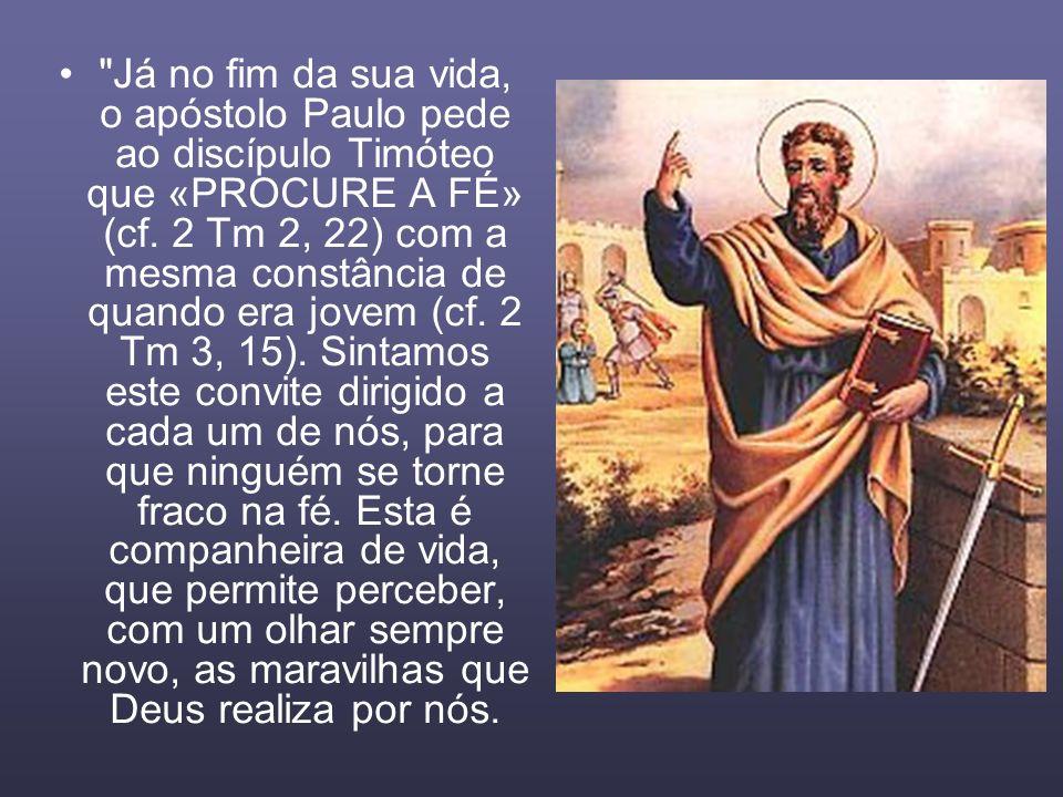 Já no fim da sua vida, o apóstolo Paulo pede ao discípulo Timóteo que «PROCURE A FÉ» (cf.