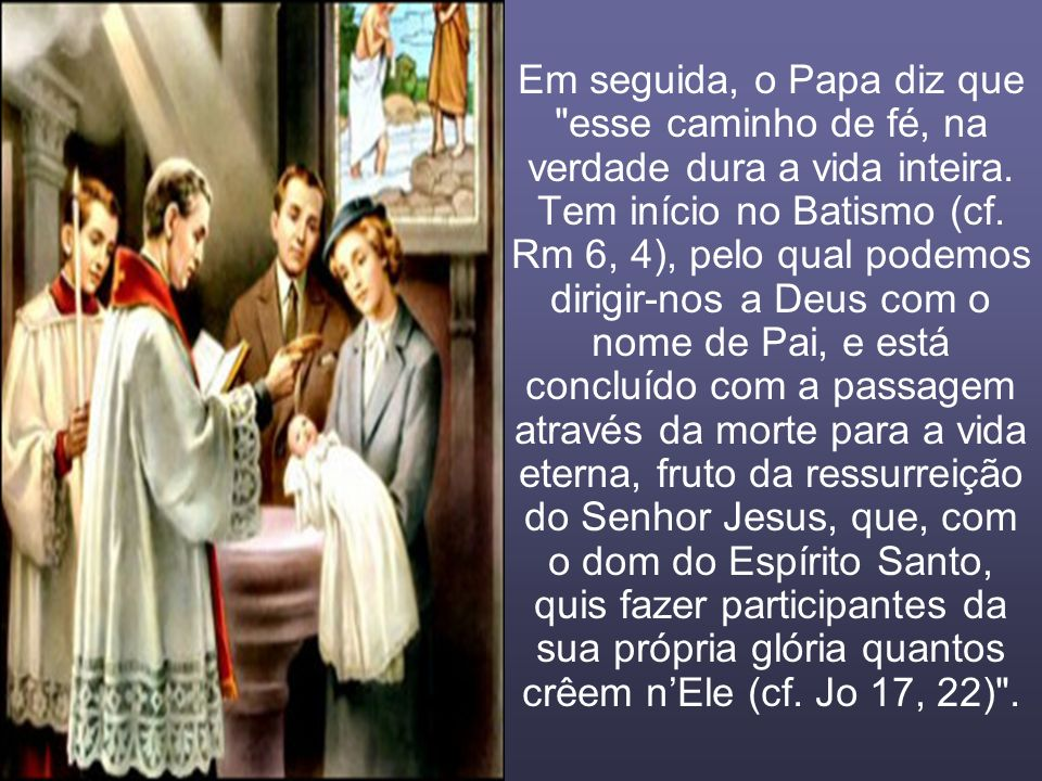 Em seguida, o Papa diz que esse caminho de fé, na verdade dura a vida inteira.