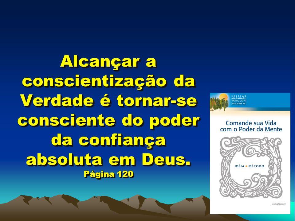 Alcançar a conscientização da Verdade é tornar-se consciente do poder da confiança absoluta em Deus.
