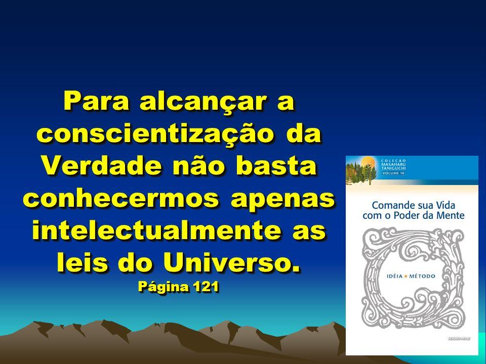 Para alcançar a conscientização da Verdade não basta conhecermos apenas intelectualmente as leis do Universo.