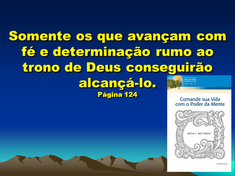 Somente os que avançam com fé e determinação rumo ao trono de Deus conseguirão alcançá-lo.