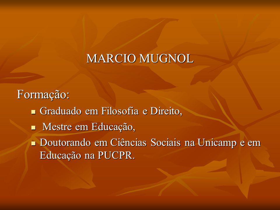 MARCIO MUGNOL Formação: Graduado em Filosofia e Direito,