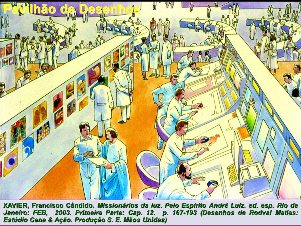 Pavilhão de Desenhos Nos pavilhões de desenho, onde numerosos cooperadores traçavam planos para reencarnações incomuns.