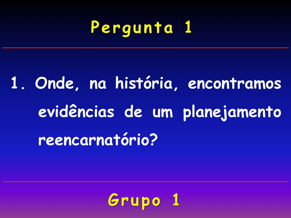 Pergunta 1 1. Onde, na história, encontramos evidências de um planejamento reencarnatório Grupo 1