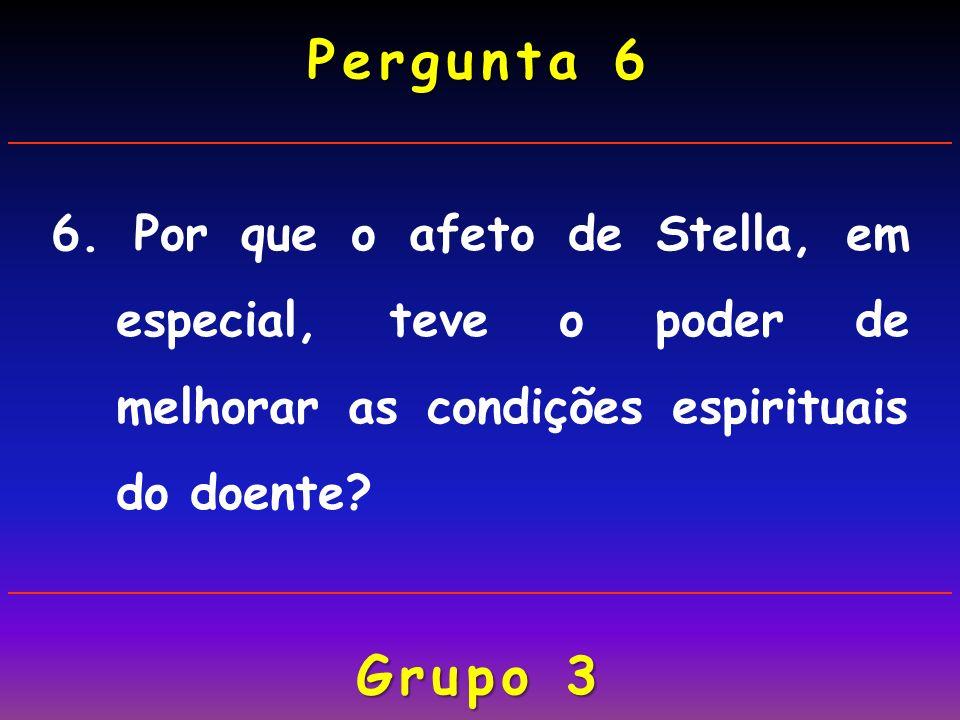 Pergunta 6 6. Por que o afeto de Stella, em especial, teve o poder de melhorar as condições espirituais do doente