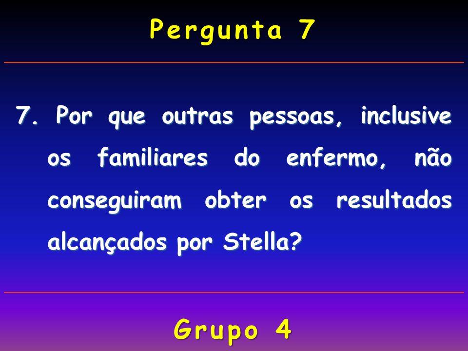 Pergunta 7 7. Por que outras pessoas, inclusive os familiares do enfermo, não conseguiram obter os resultados alcançados por Stella