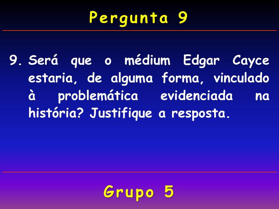 Pergunta 9 9. Será que o médium Edgar Cayce estaria, de alguma forma, vinculado à problemática evidenciada na história Justifique a resposta.