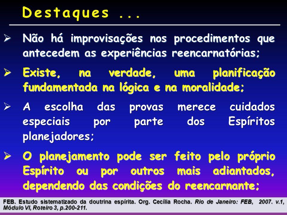 Destaques ... Não há improvisações nos procedimentos que antecedem as experiências reencarnatórias;