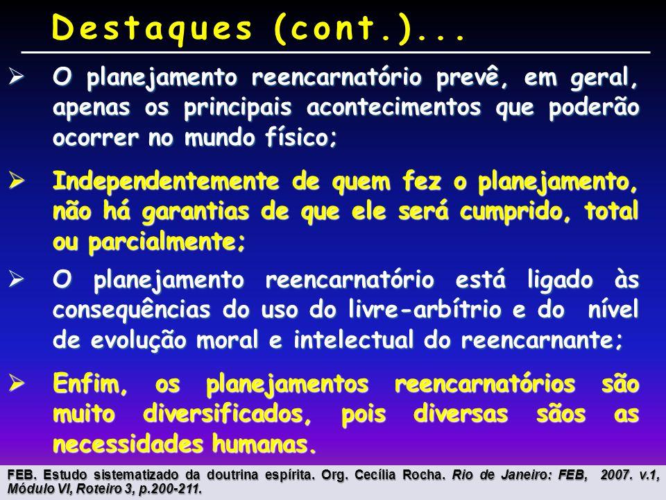 Destaques (cont.)... O planejamento reencarnatório prevê, em geral, apenas os principais acontecimentos que poderão ocorrer no mundo físico;