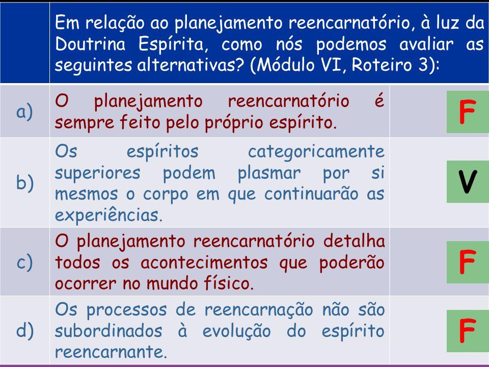 Em relação ao planejamento reencarnatório, à luz da Doutrina Espírita, como nós podemos avaliar as seguintes alternativas (Módulo VI, Roteiro 3):
