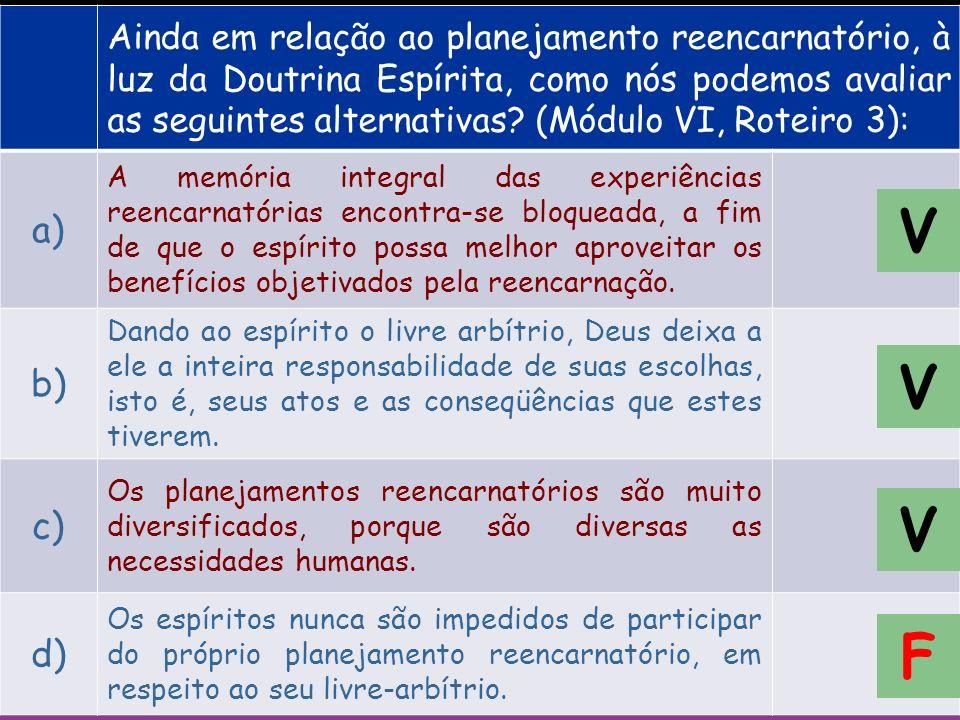 Ainda em relação ao planejamento reencarnatório, à luz da Doutrina Espírita, como nós podemos avaliar as seguintes alternativas (Módulo VI, Roteiro 3):