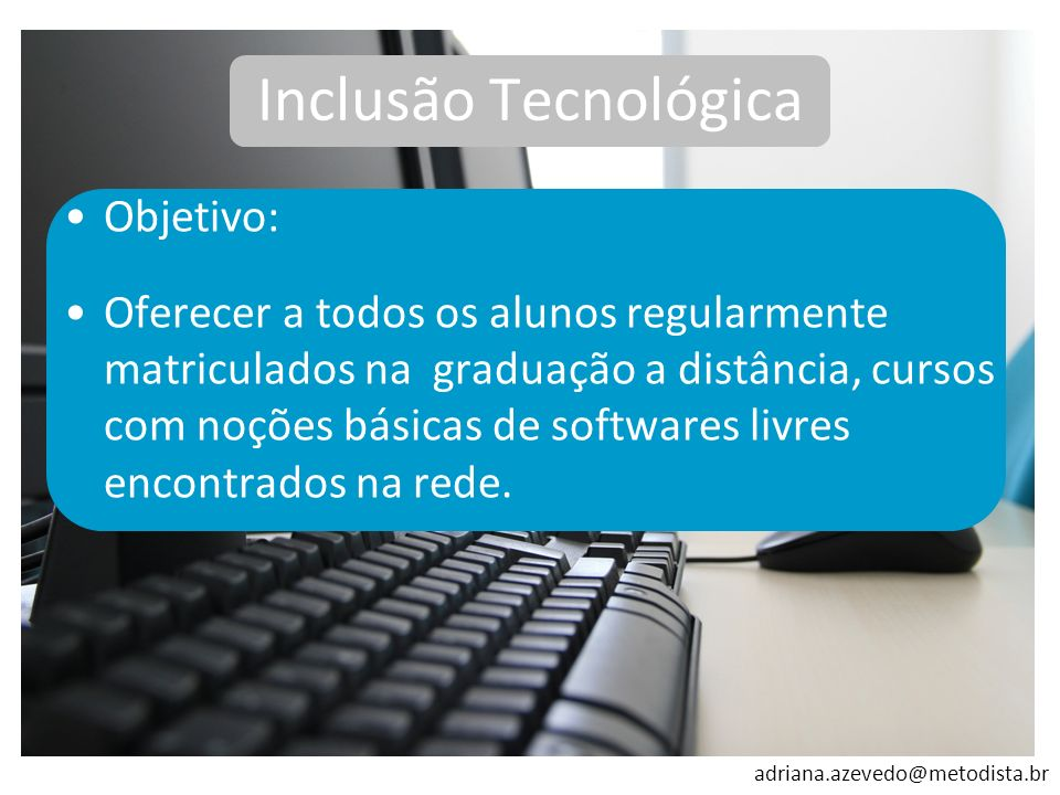 Inclusão Tecnológica Objetivo: