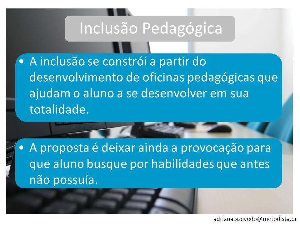 Inclusão PedagógicaA inclusão se constrói a partir do desenvolvimento de oficinas pedagógicas que ajudam o aluno a se desenvolver em sua totalidade.