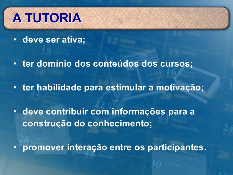 A TUTORIA deve ser ativa; ter domínio dos conteúdos dos cursos;