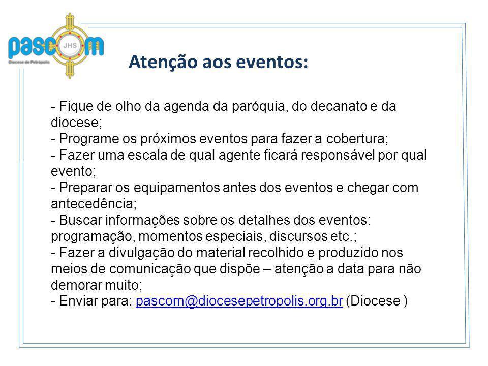 Atenção aos eventos: Fique de olho da agenda da paróquia, do decanato e da diocese; Programe os próximos eventos para fazer a cobertura;