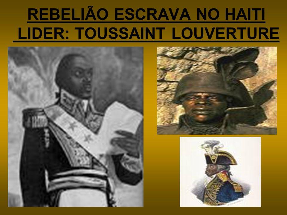 REBELIÃO ESCRAVA NO HAITI LIDER: TOUSSAINT LOUVERTURE