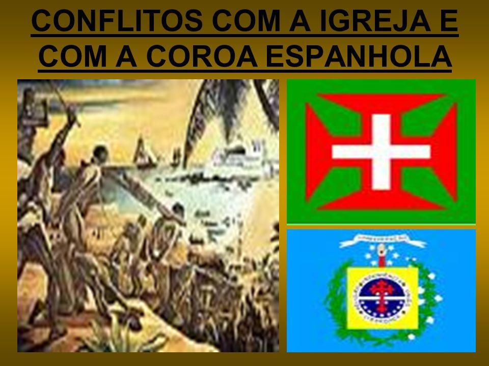 CONFLITOS COM A IGREJA E COM A COROA ESPANHOLA