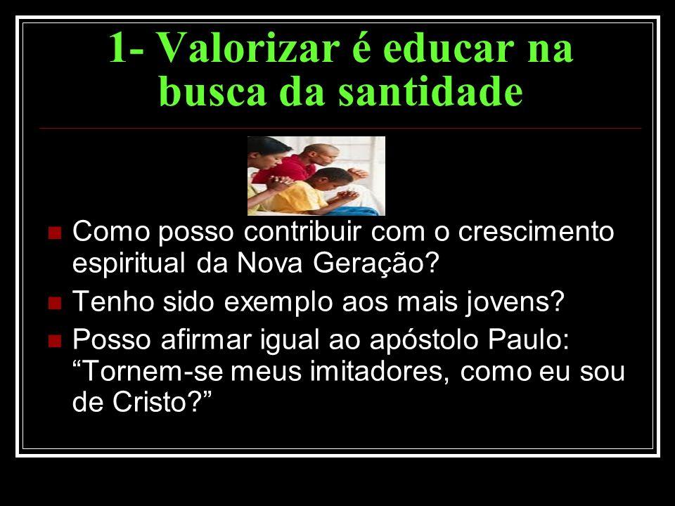 1- Valorizar é educar na busca da santidade