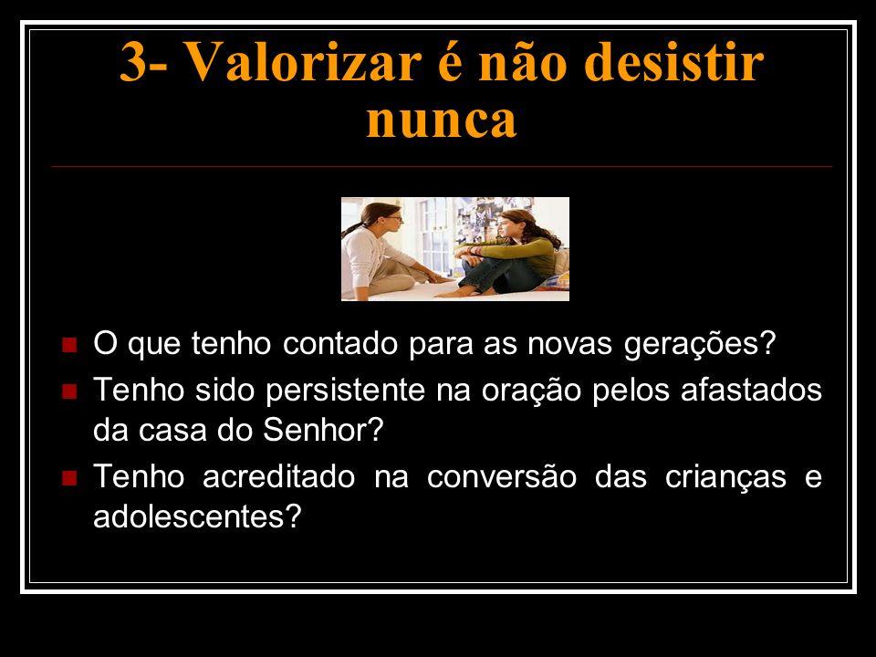 3- Valorizar é não desistir nunca