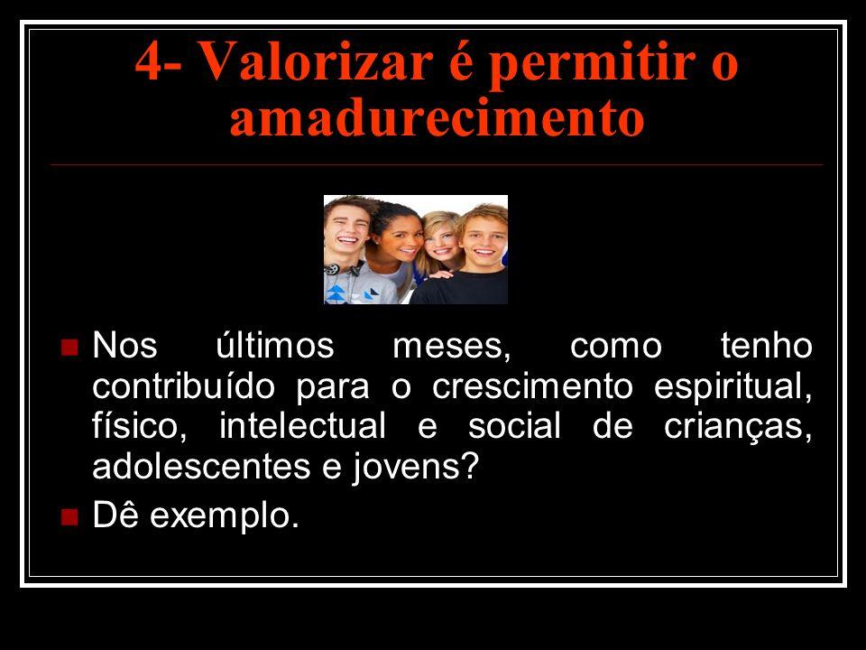 4- Valorizar é permitir o amadurecimento
