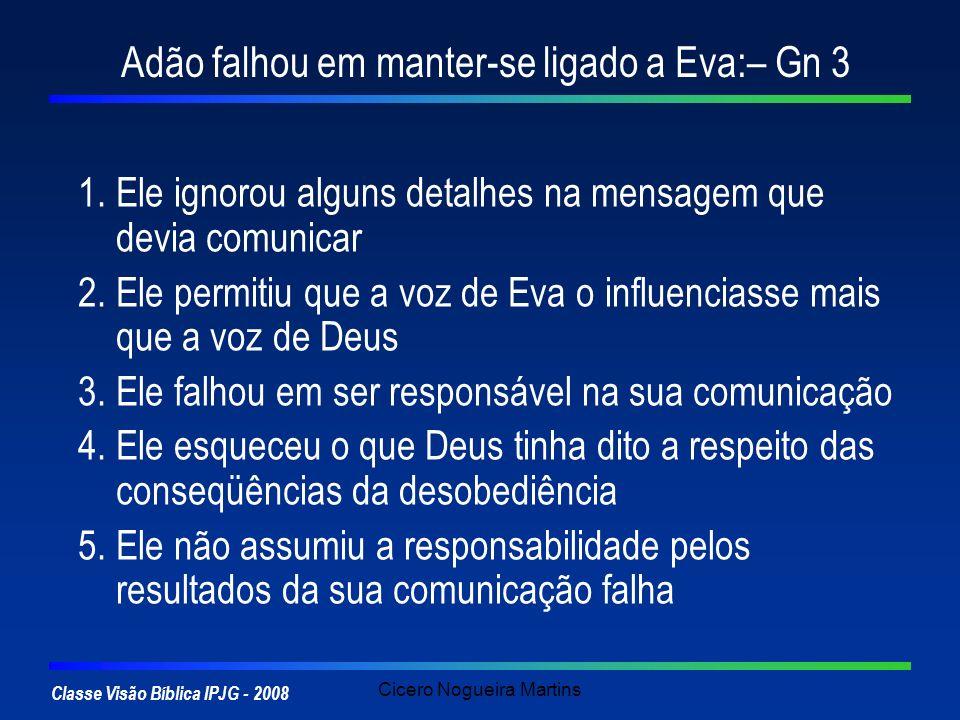 Adão falhou em manter-se ligado a Eva:– Gn 3