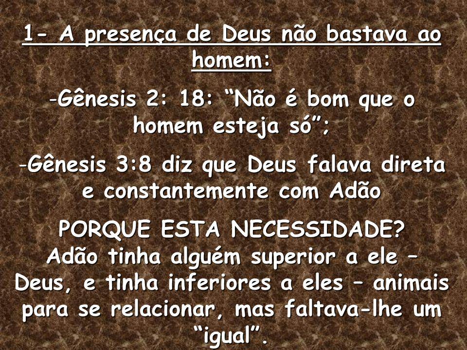 1- A presença de Deus não bastava ao homem:
