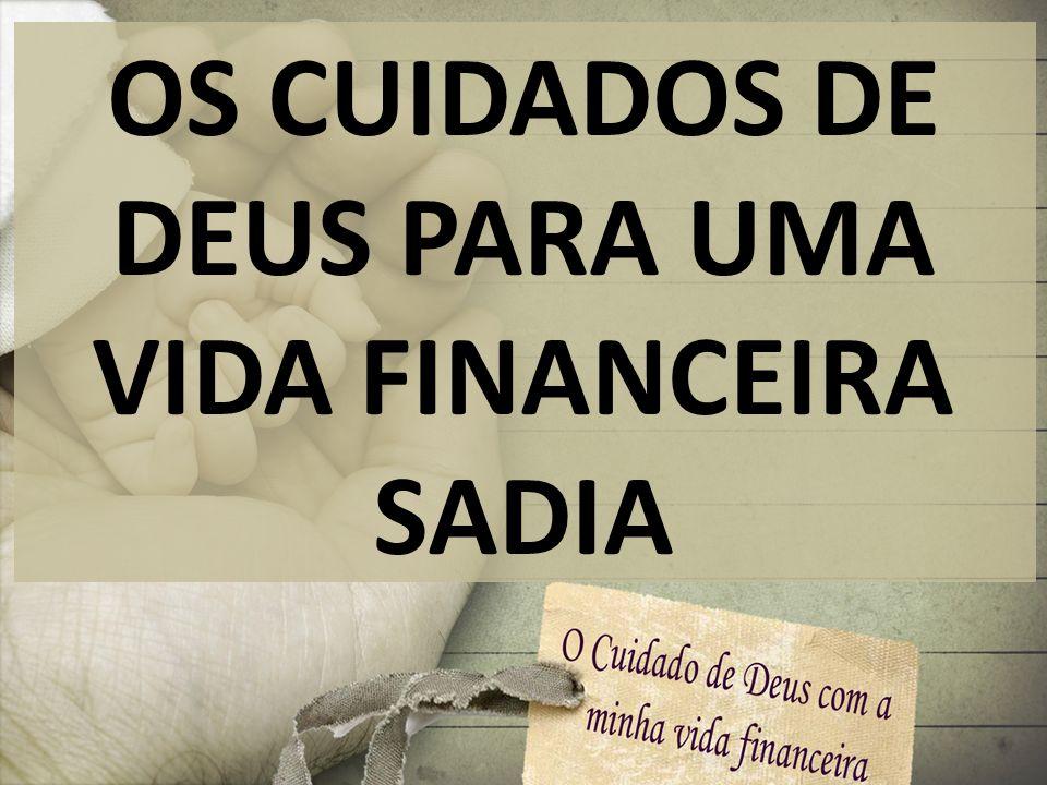 OS CUIDADOS DE DEUS PARA UMA VIDA FINANCEIRA SADIA
