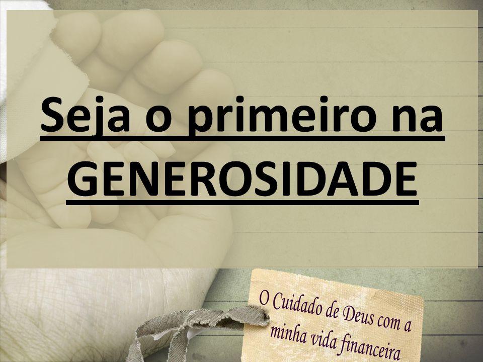Seja o primeiro na GENEROSIDADE