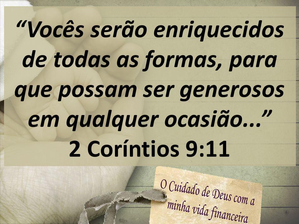 Vocês serão enriquecidos de todas as formas, para que possam ser generosos em qualquer ocasião...