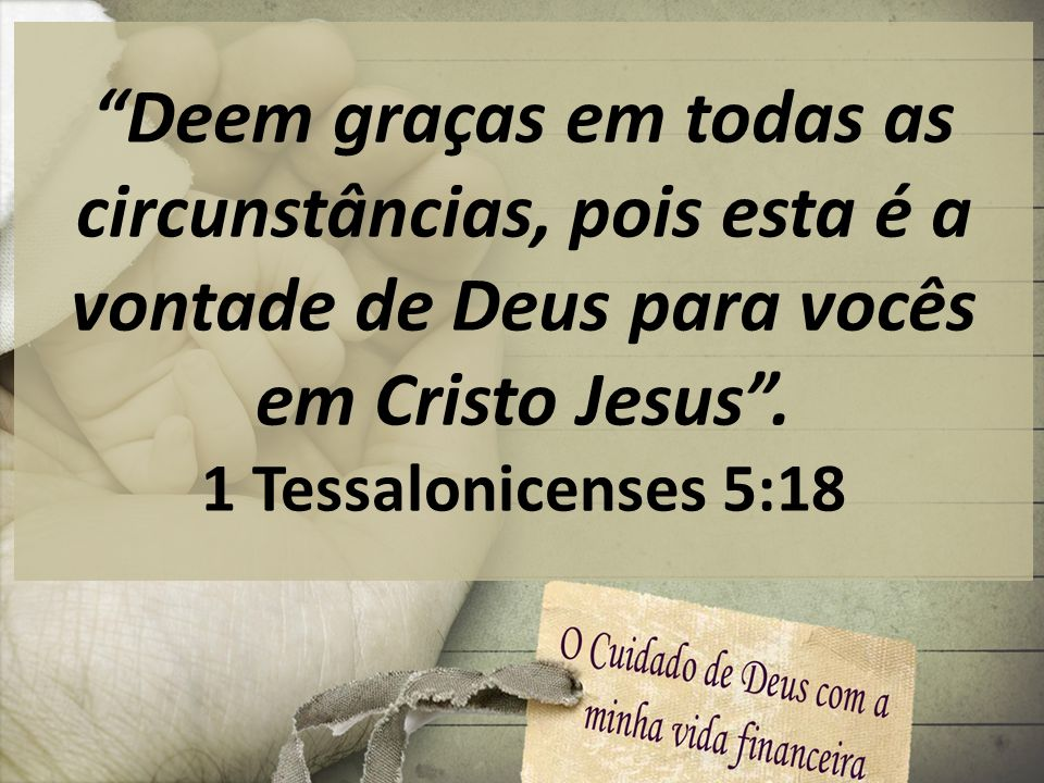 Deem graças em todas as circunstâncias, pois esta é a vontade de Deus para vocês em Cristo Jesus .