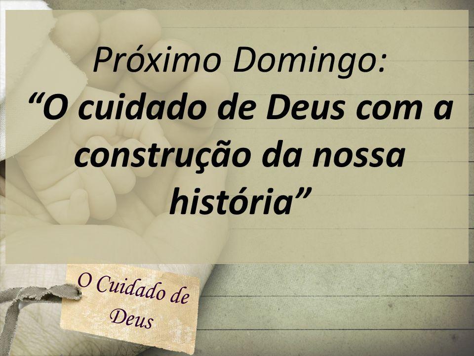O cuidado de Deus com a construção da nossa história