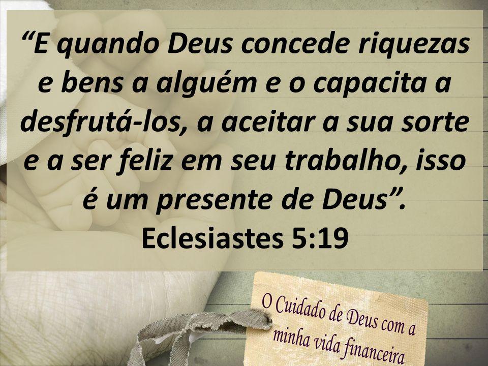 E quando Deus concede riquezas e bens a alguém e o capacita a desfrutá-los, a aceitar a sua sorte e a ser feliz em seu trabalho, isso é um presente de Deus .