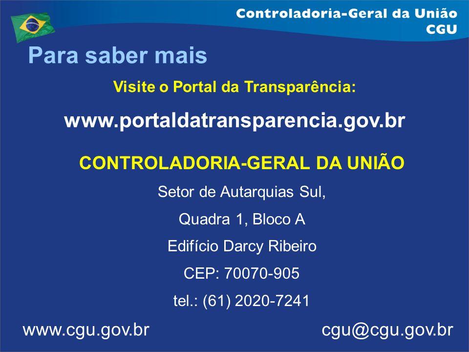 Visite o Portal da Transparência: CONTROLADORIA-GERAL DA UNIÃO
