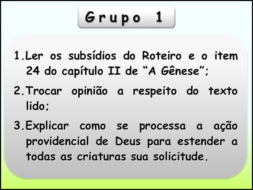 Grupo 1 1.Ler os subsídios do Roteiro e o item 24 do capítulo II de A Gênese ; 2.Trocar opinião a respeito do texto lido;