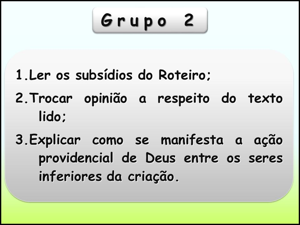 Grupo 2 1.Ler os subsídios do Roteiro;