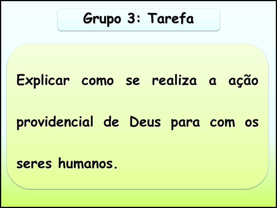 Grupo 3: Tarefa Explicar como se realiza a ação providencial de Deus para com os seres humanos.
