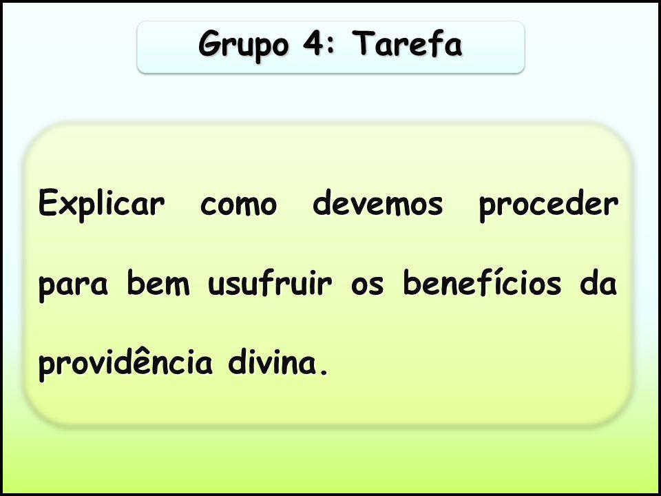 Grupo 4: Tarefa Explicar como devemos proceder para bem usufruir os benefícios da providência divina.