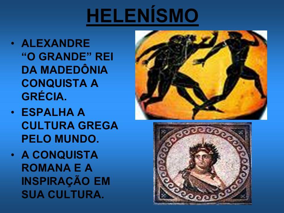 HELENÍSMO ALEXANDRE O GRANDE REI DA MADEDÔNIA CONQUISTA A GRÉCIA.