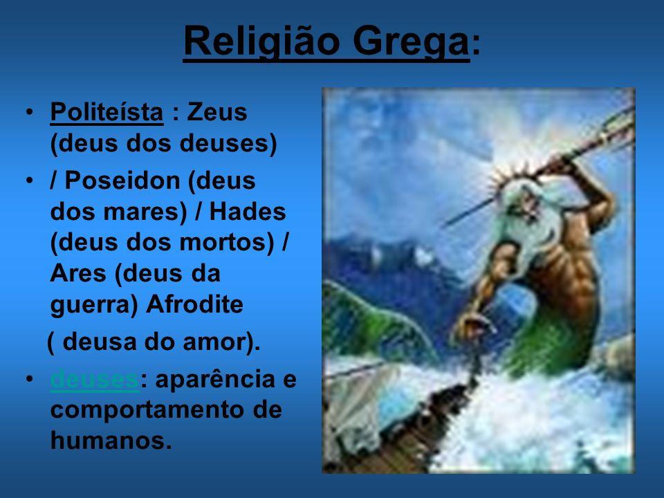 Religião Grega: Politeísta : Zeus (deus dos deuses)