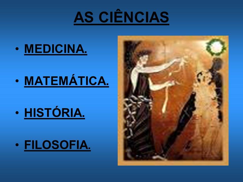 AS CIÊNCIAS MEDICINA. MATEMÁTICA. HISTÓRIA. FILOSOFIA.