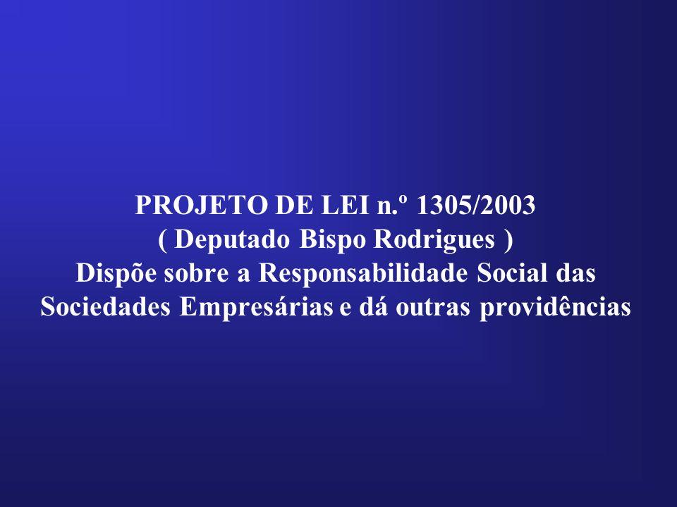 PROJETO DE LEI n.º 1305/2003 ( Deputado Bispo Rodrigues ) Dispõe sobre a Responsabilidade Social das Sociedades Empresárias e dá outras providências