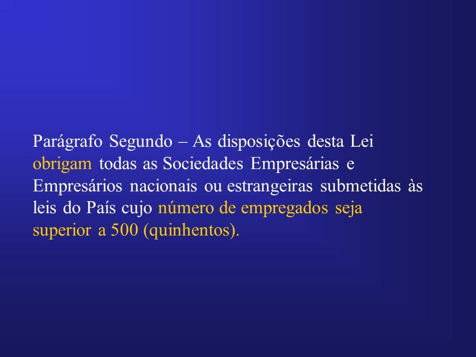 Parágrafo Segundo – As disposições desta Lei obrigam todas as Sociedades Empresárias e Empresários nacionais ou estrangeiras submetidas às leis do País cujo número de empregados seja superior a 500 (quinhentos).